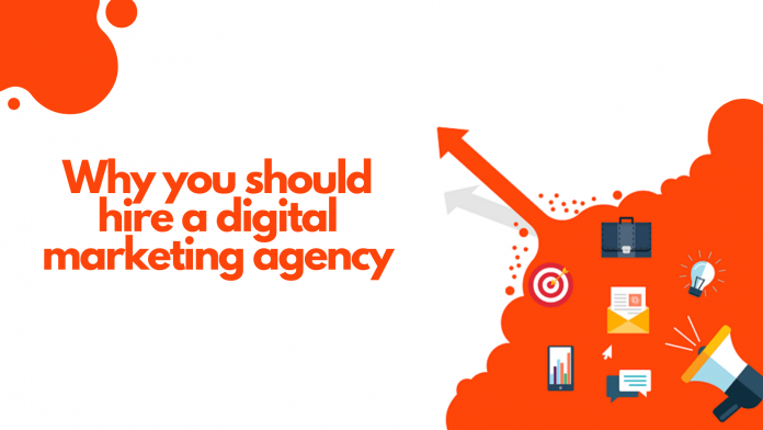 Why you should hire a digital marketing agency for your business