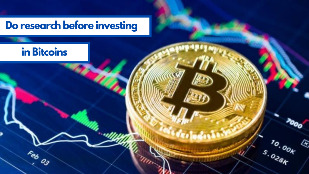 do research before investing in bitcoins