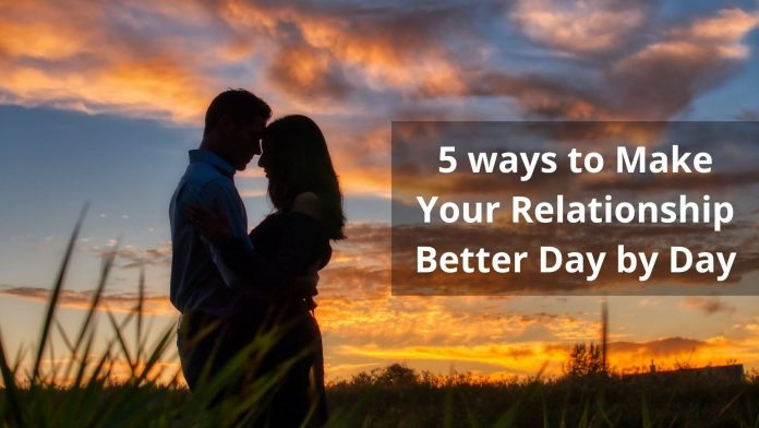 5 ways to make your relationship better day by day