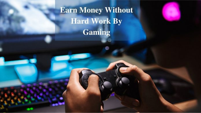 Earn Money Without Hard Work By Gaming