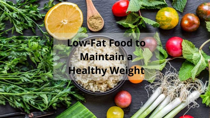 Low-Fat Food to Maintain a Healthy Weight