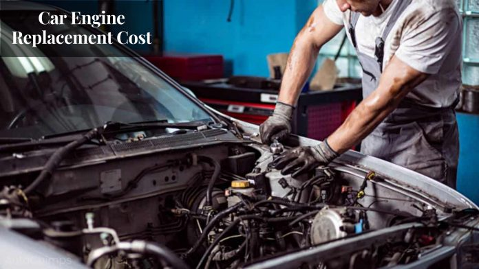 Car Engine Replacement Cost